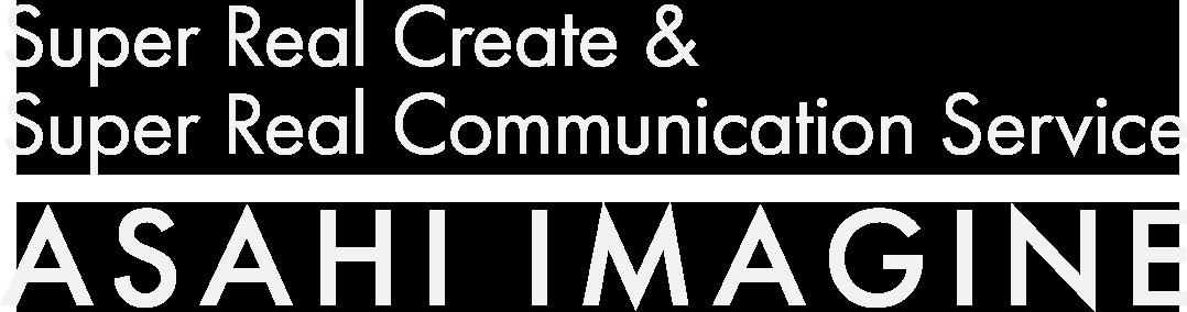 Super Real Create & Super Real Communication Service ASAHI IMAGINE